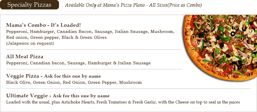 Specialty Pizzas - Available Only at Mama's Pizza Plano